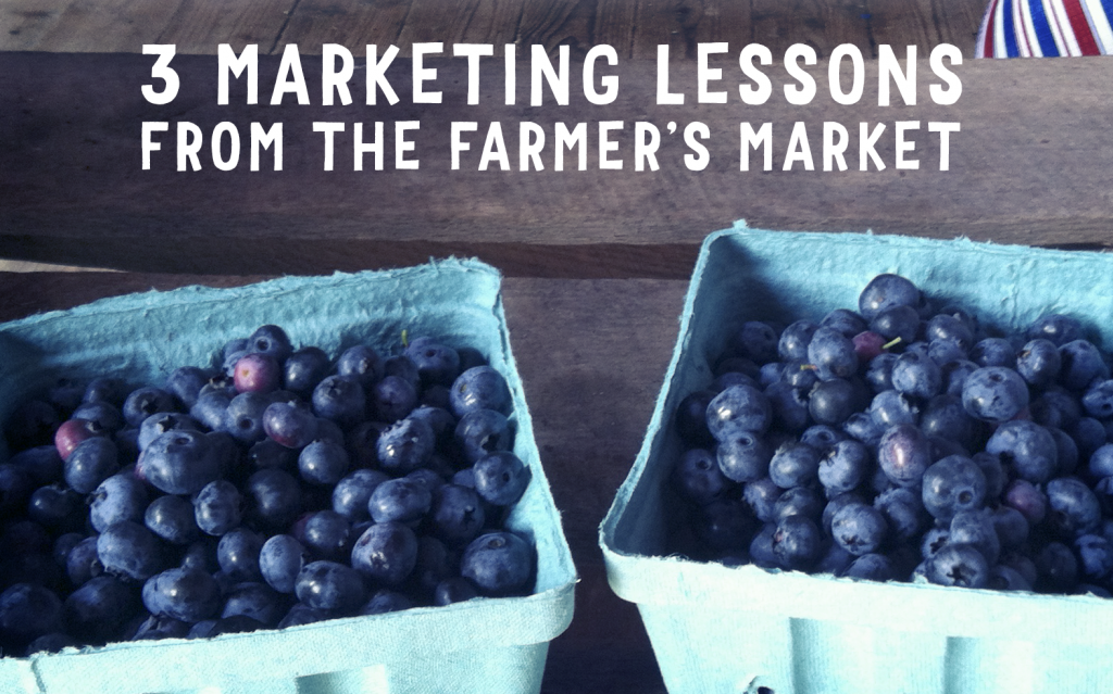 3 Marketing Lessons from the Farmer's Market